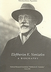 Eleftherios K. Venizelos, a Biography