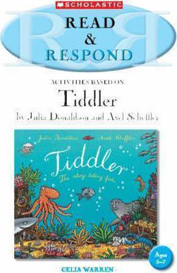 READ & RESPOND : ACTIVITIES BASED ON TIDDLER BY JULIA DONALDSON AND AXEL SCHEFFLER PB