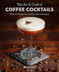 THE ART AND CRAFT OF COFFEE COCKTAILS